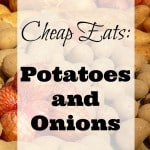Cheap Eats: Potatoes and Onions