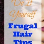 Do It Yourself Hair – Frugal Hair Tips