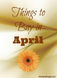 Here are the top 7 things to buy in the month of April