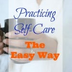Practicing Self-Care – The Easy Way