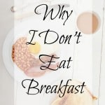 Why I Don't Eat Breakfast
