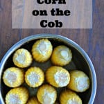 Instant Pot Corn on the Cob – for a crowd