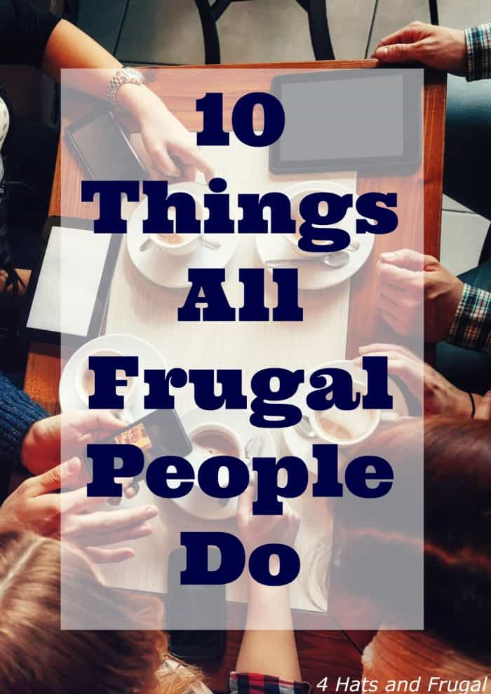 There are certain characteristics frugal people share. Here are 10 things all frugal people do, and you may be surprised by most of them.