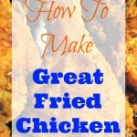 How to Make Great Fried Chicken – Fried Chicken Recipe