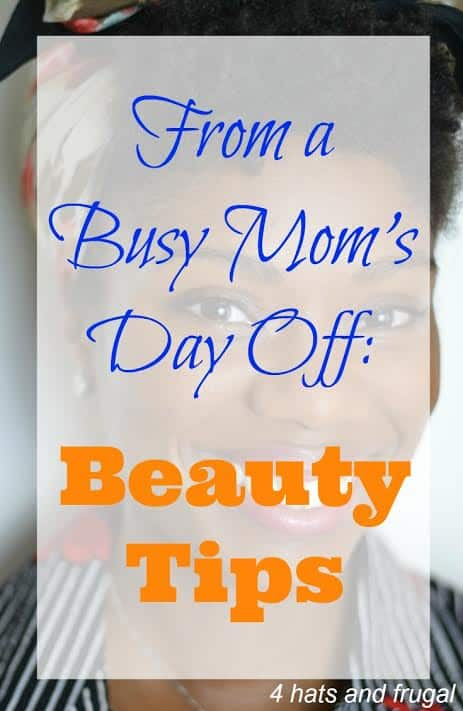 Beauty tips for a busy mom's day off