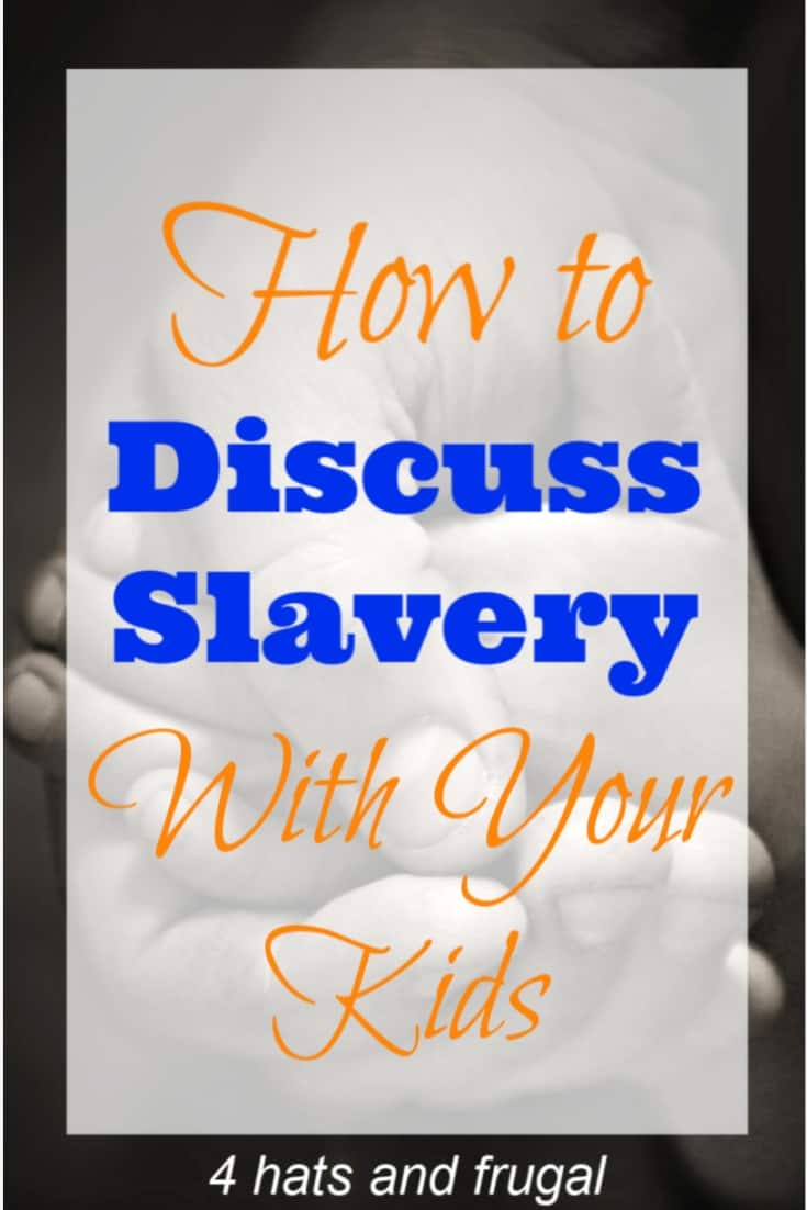 How to Discuss Slavery with your Kids - 4 Hats and Frugal