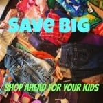 Save Big – Shop Ahead For Your Kids