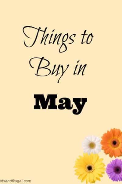 Here's a great list of 7 things to buy in May that will yield the best savings and deep discounts.