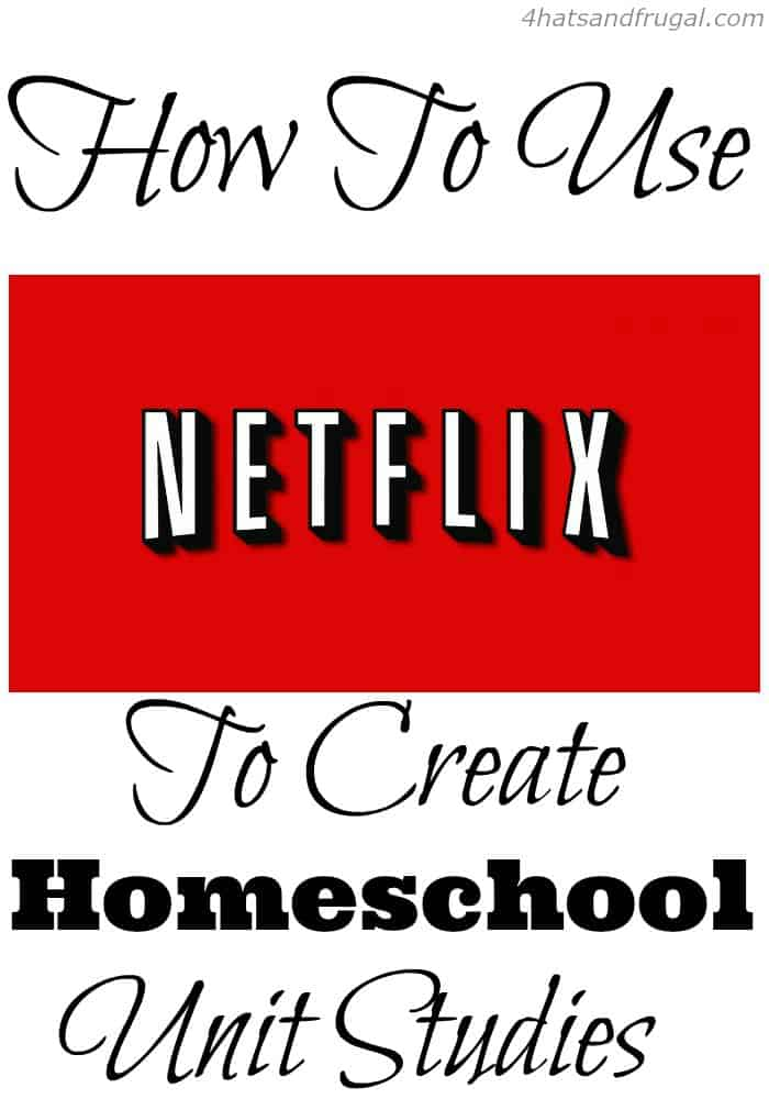 Use Netflix to Create Homeschool Unit Studies
