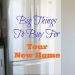 Big Things To Buy For Our New Home