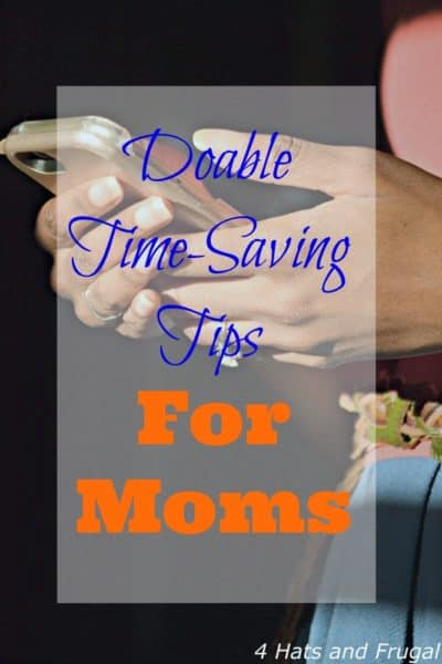 These doable time saving tips for moms are tasks you can do right now and see results.